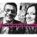 Colombia, un país mal follado